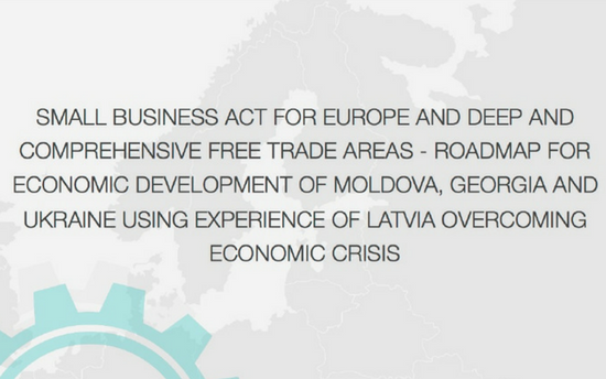 Small Business Act for Europe and DCFTA of Moldova, Georgia and Ukraine Using Experience of Latvia Overcoming Economic Crisis